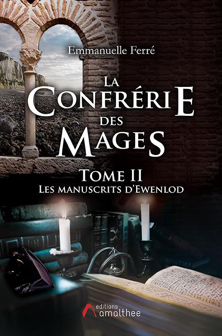 16/02/2019 – La confrérie des Mages – Tome 2 – Les manuscrits d'Ewenlod par Emmanuelle Ferré
