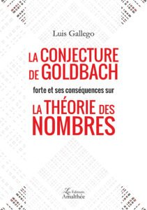 La conjecture de Goldbach forte et ses conséquences sur la théorie des nombres