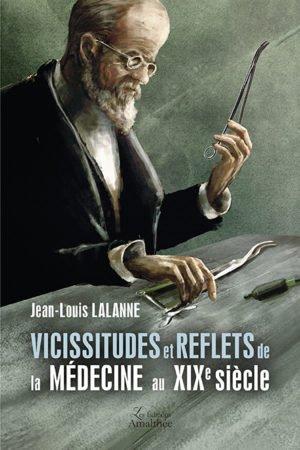 Vicissitudes Et Reflets de La Médecine au XIXe Siècle