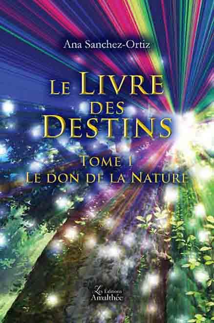 Le Livre des Destins – Tome 1 Le don de la nature (Juillet 2017)