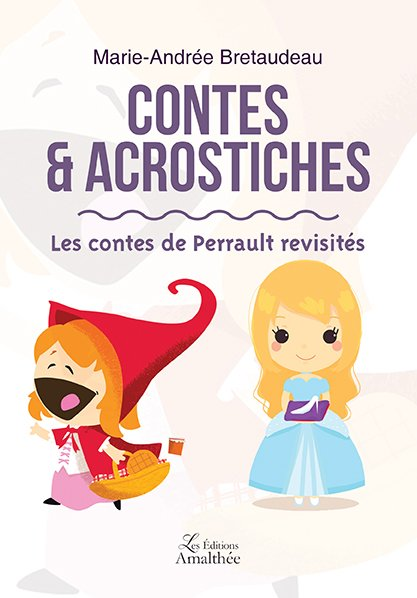 06/10/2018 – Contes & Acrostiches – Les contes de Perrault revisités par Marie-Andrée Bretaudeau