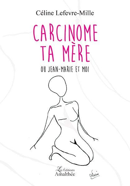 Carcinome ta Mère ou Jean-Marie et Moi (Septembre 2017)