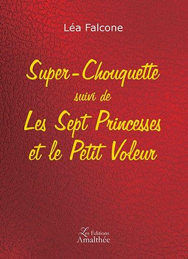 Super Chouquette suivi de Les Sept Princesses et le Petit Voleur