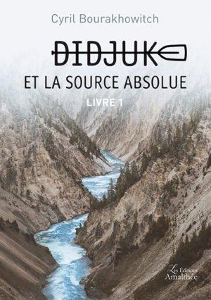 Didjuk et la source absolue - Livre 1