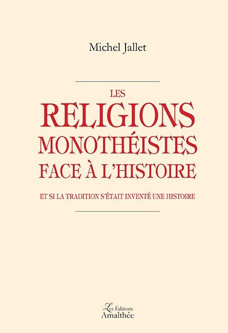 Les religions monothéistes face à l'Histoire – Et si la Tradition s'était inventé une histoire (Mai 2018)