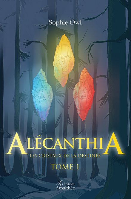 Alécanthia : Les cristaux de la destinée – Tome 1 (Juin 2018)