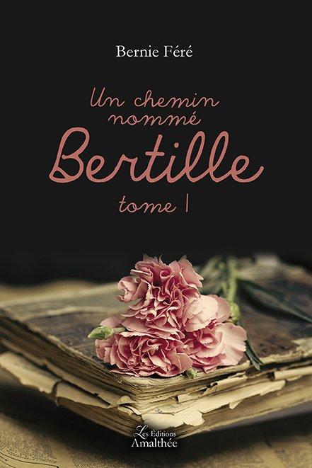 15/12/2018 – Un chemin nommé Bertille – Tome 1 par Bernie Féré