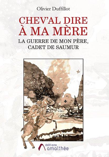 Chev'al dire à ma mère – La guerre de mon père, Cadet de Saumur (Mai 2018)