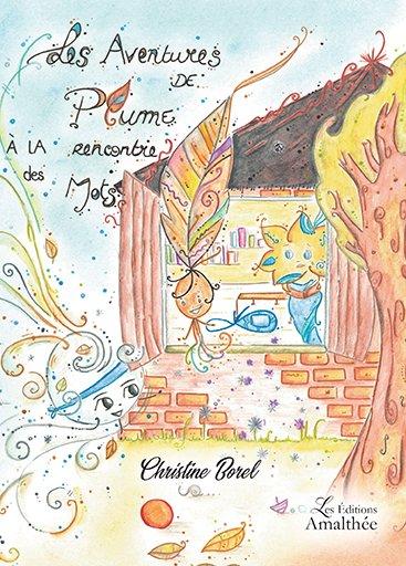 13/07/2018 – Les aventure de Plume à la recherche des Mots par Christine Borel