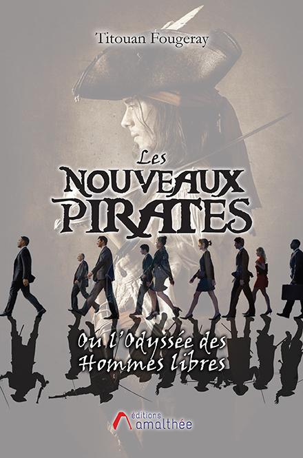 Les nouveaux pirates ou l'Odyssée des Hommes libres (Février 2019)