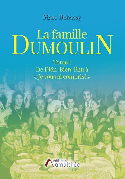 01/12/2018 – La famille Dumoulin – Tome 1 : De Diên-Bien-Phu à « Je vous ai compris ! » par Marc Bénassy