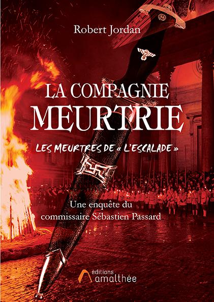 02/11/2019 – La compagnie meurtrie, Les meurtres de « l'Escalade » par Robert Jordan