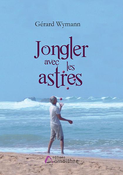 Du 10 au 12 mai 2019 – Jongler avec les astres par Gérard Wymann