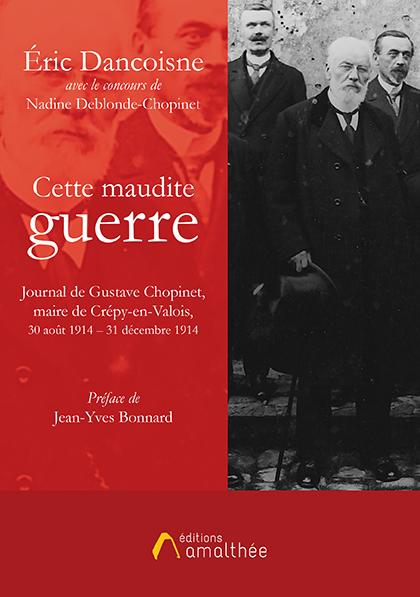 Cette maudite guerre, Journal de Gustave Chopinet, Maire de Crépy-en-Valois, 30 août 1914 – 31 décembre 1914 (Novembre 2018)