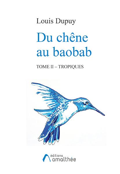 Du Chêne au baobab. Tome 2 – Tropiques (Décembre 2018)