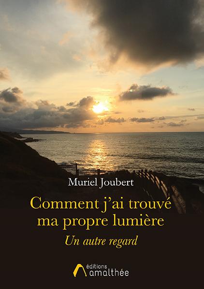07/06/2019 – Comment j'ai trouvé ma propre lumière par Muriel Joubert