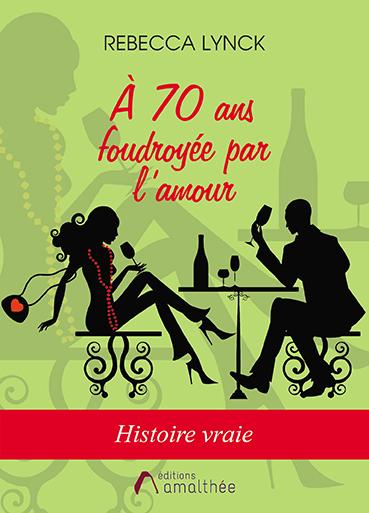 A 70 ans foudroyée par l'amour (Avril 2019)