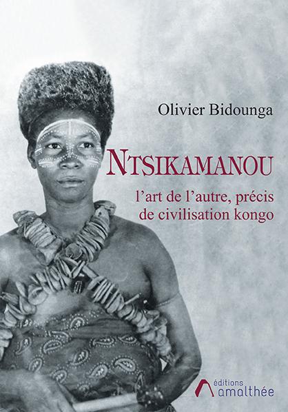 Nstikamanou, l'art de l'autre : précis de civilisation kongo (Novembre 2020)