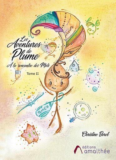 13/12/2019 – Les aventures de Plume -A la rencontre des Mots – Tome 2 par Christine Borel