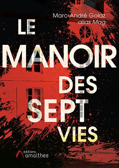 05/10/2019 – Le Manoir des Sept Vies par Marc-André Golaz – alias Mag
