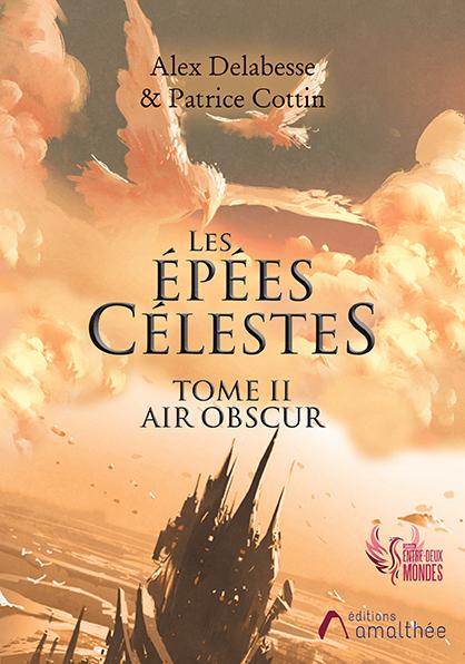 27/06/2020 – Les épées célestes – Tome 2 : Air obscur par Patrice Cottin & Alex Delabesse