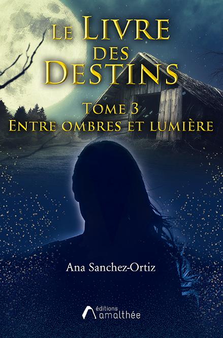 Le Livre des destins – Tome 3 : Entre ombres et lumière (Juillet 2021)
